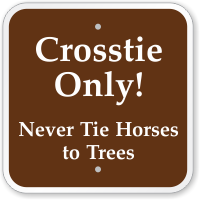Crosstie Only Never Tie Horses To Trees Sign